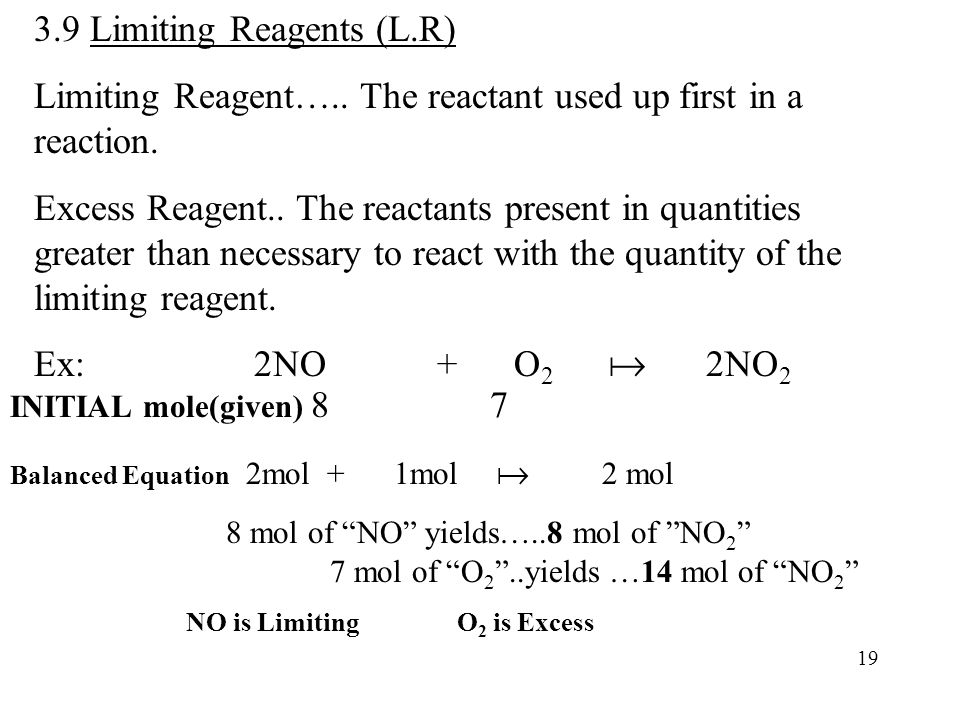 3.9 Limiting Reagents (L.R) Limiting Reagent….. The reactant used up first in a reaction. Excess Reagent.. The reactants present in quantities greater