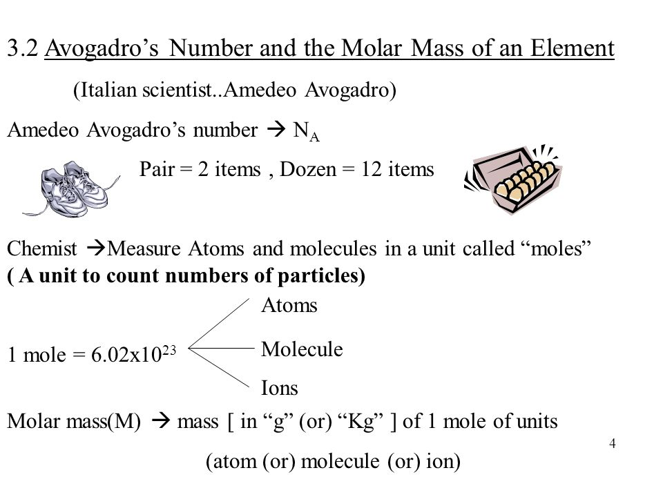 3.2 Avogadro's Number and the Molar Mass of an Element (Italian scientist..Amedeo Avogadro) Amedeo Avogadro's number  N A Pair = 2 items, Dozen = 12