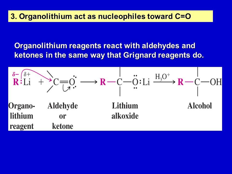 Organolithium act as nucleophiles toward C=O 3.
