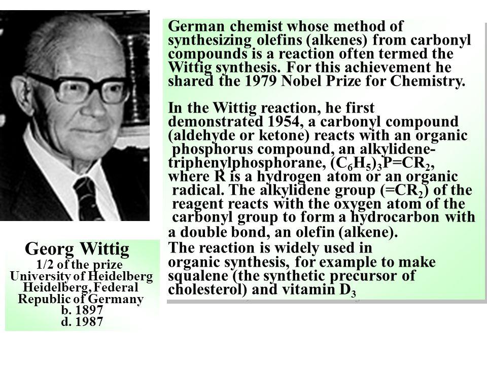 Georg Wittig 1/2 of the prize University of Heidelberg Heidelberg, Federal Republic of Germany b. 1897 d. 1987 German chemist whose method of synthesi