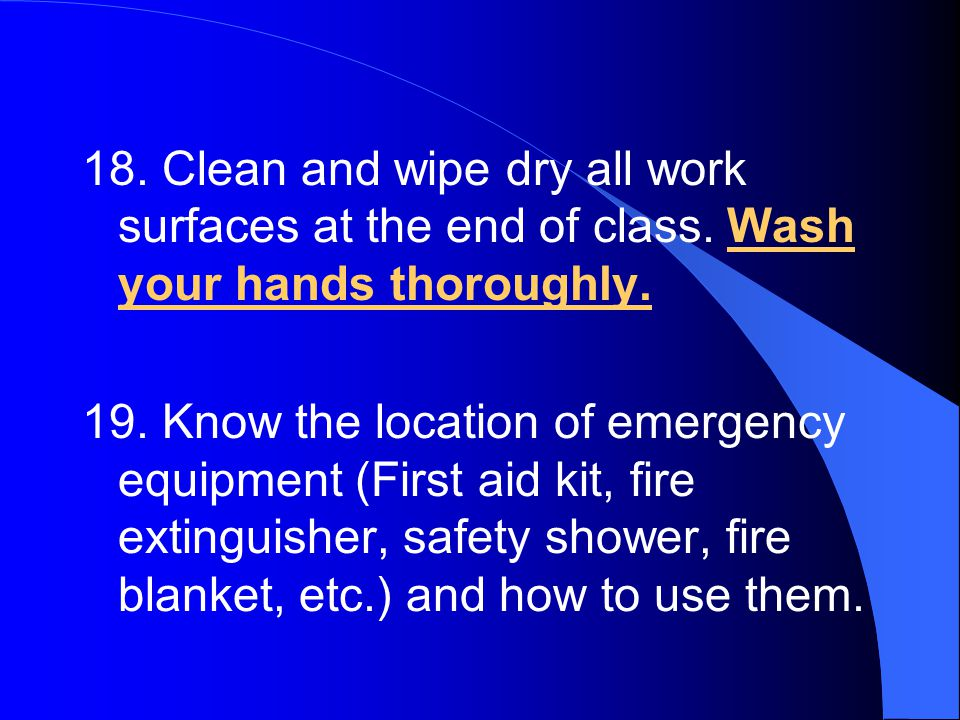 18. Clean and wipe dry all work surfaces at the end of class.