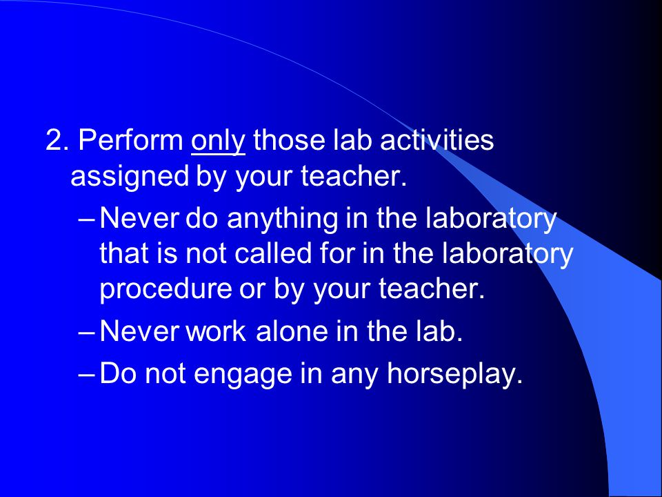 2. Perform only those lab activities assigned by your teacher.