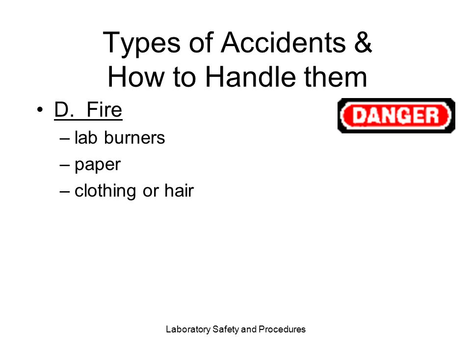 Laboratory Safety and Procedures Types of Accidents & How to Handle them D.
