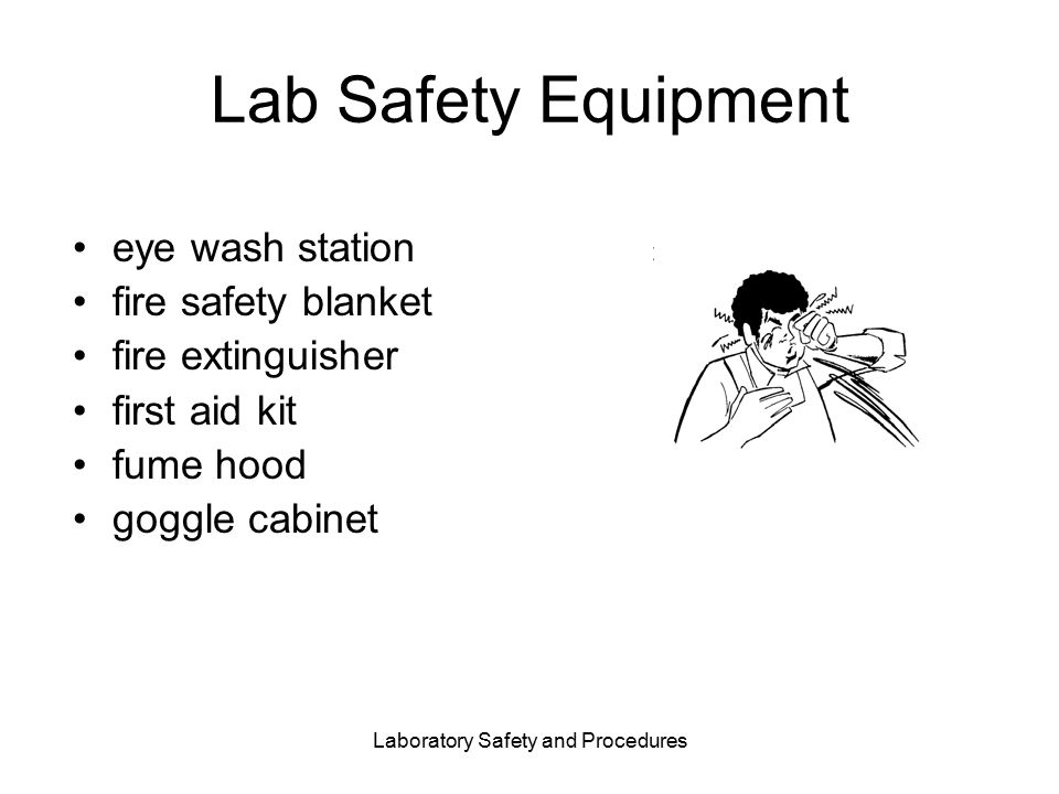Laboratory Safety and Procedures Lab Safety Equipment eye wash station fire safety blanket fire extinguisher first aid kit fume hood goggle cabinet