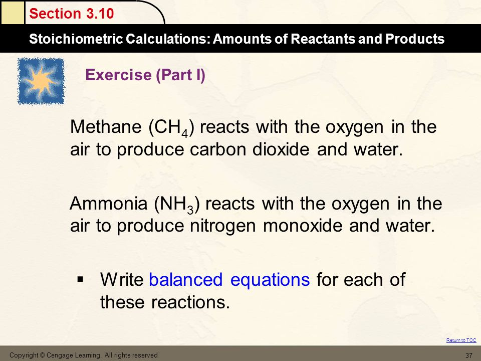 Section 3.10 Stoichiometric Calculations: Amounts of Reactants and Products Return to TOC Copyright © Cengage Learning.