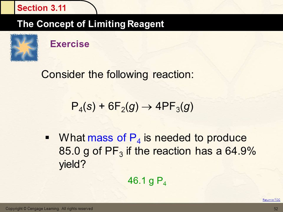 Section 3.11 The Concept of Limiting Reagent Return to TOC Copyright © Cengage Learning.