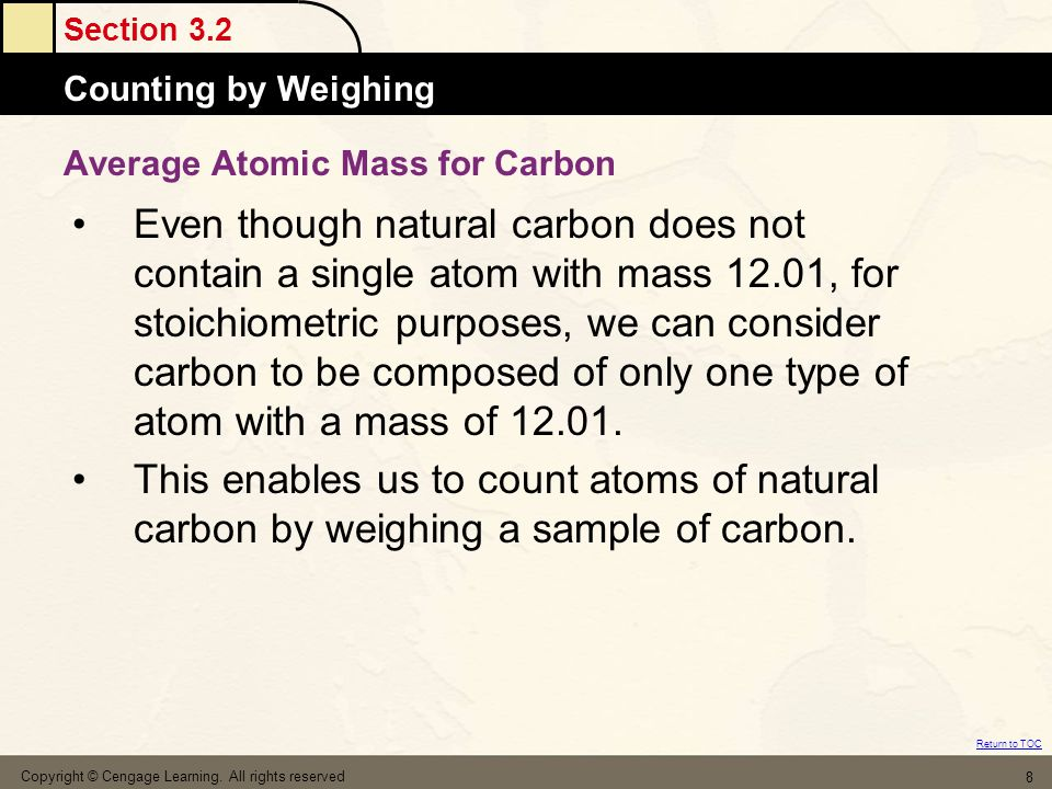 Section 3.2 Atomic MassesCounting by Weighing Return to TOC Copyright © Cengage Learning.