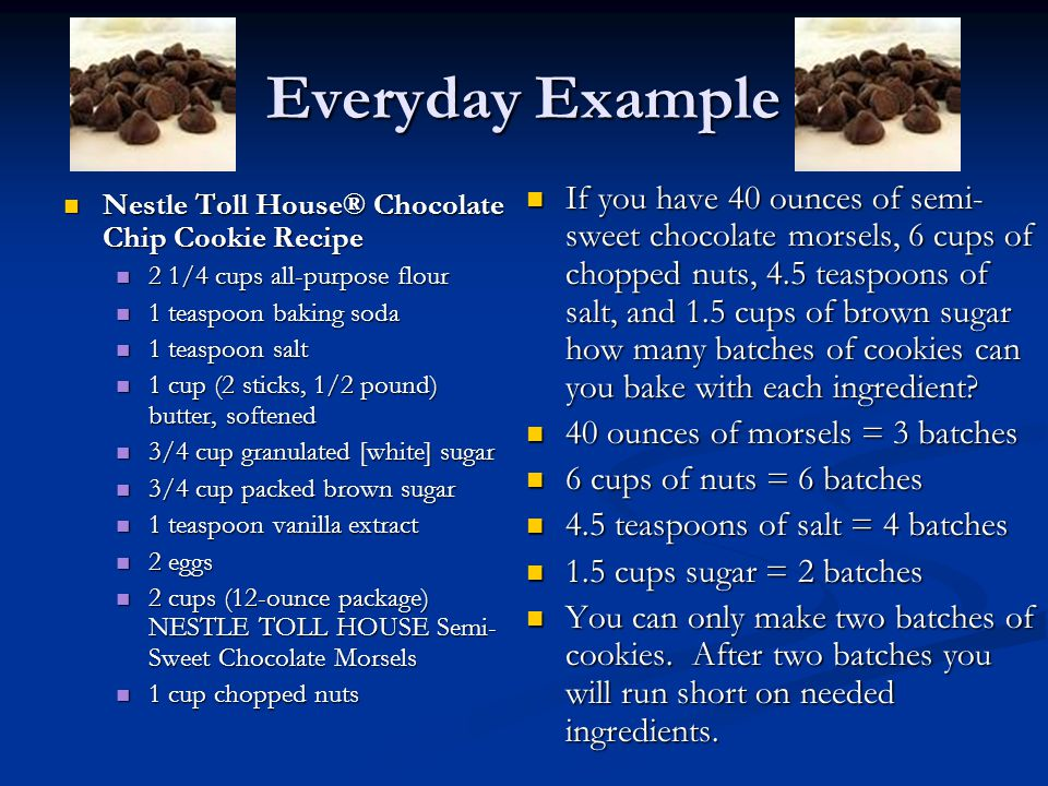 Everyday Example Nestle Toll House® Chocolate Chip Cookie Recipe Nestle Toll House® Chocolate Chip Cookie Recipe 2 1/4 cups all-purpose flour 2 1/4 cu