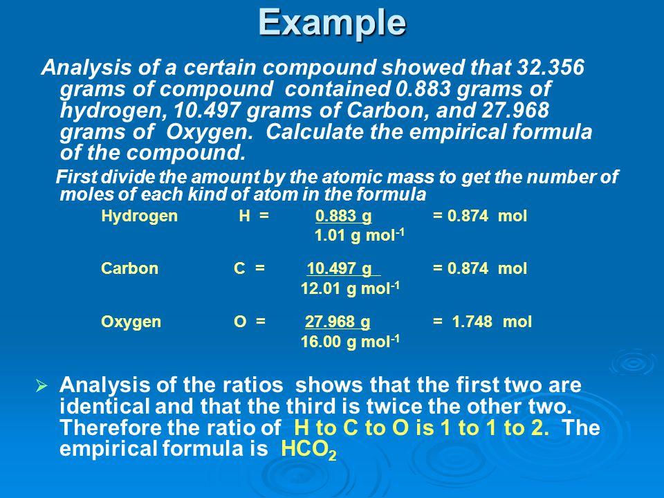 Example Analysis of a certain compound showed that 32.356 grams of compound contained 0.883 grams of hydrogen, 10.497 grams of Carbon, and 27.968 gram