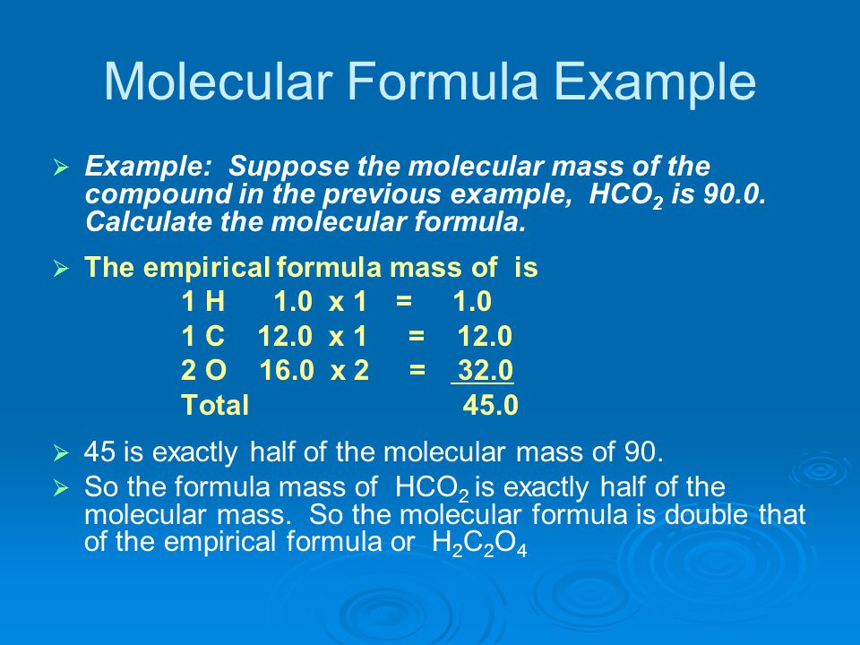 Molecular Formula Example   Example: Suppose the molecular mass of the compound in the previous example, HCO 2 is 90.0. Calculate the molecular form