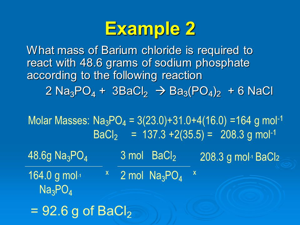 Example 2 What mass of Barium chloride is required to react with 48.6 grams of sodium phosphate according to the following reaction What mass of Bariu