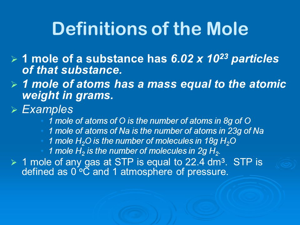Definitions of the Mole   1 mole of a substance has 6.02 x 10 23 particles of that substance.   1 mole of atoms has a mass equal to the atomic wei