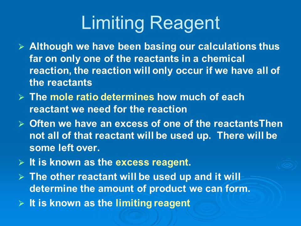Limiting Reagent   Although we have been basing our calculations thus far on only one of the reactants in a chemical reaction, the reaction will onl