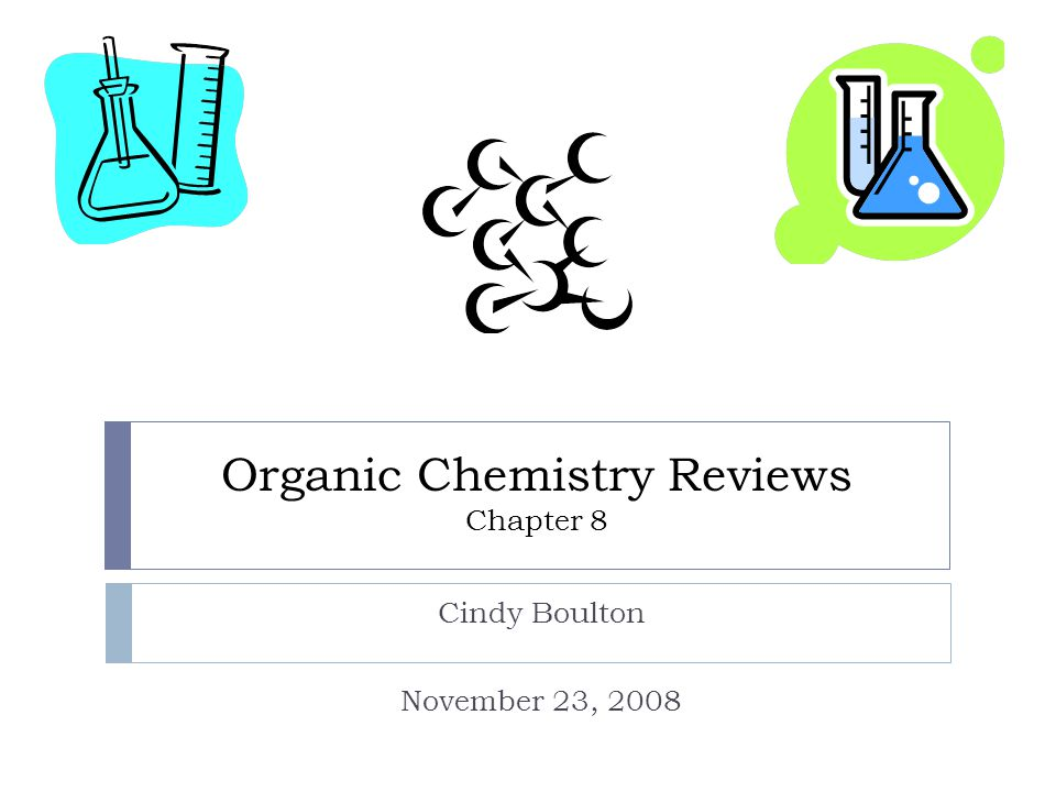 Organic Chemistry Reviews Chapter 8 Cindy Boulton November 23, 2008