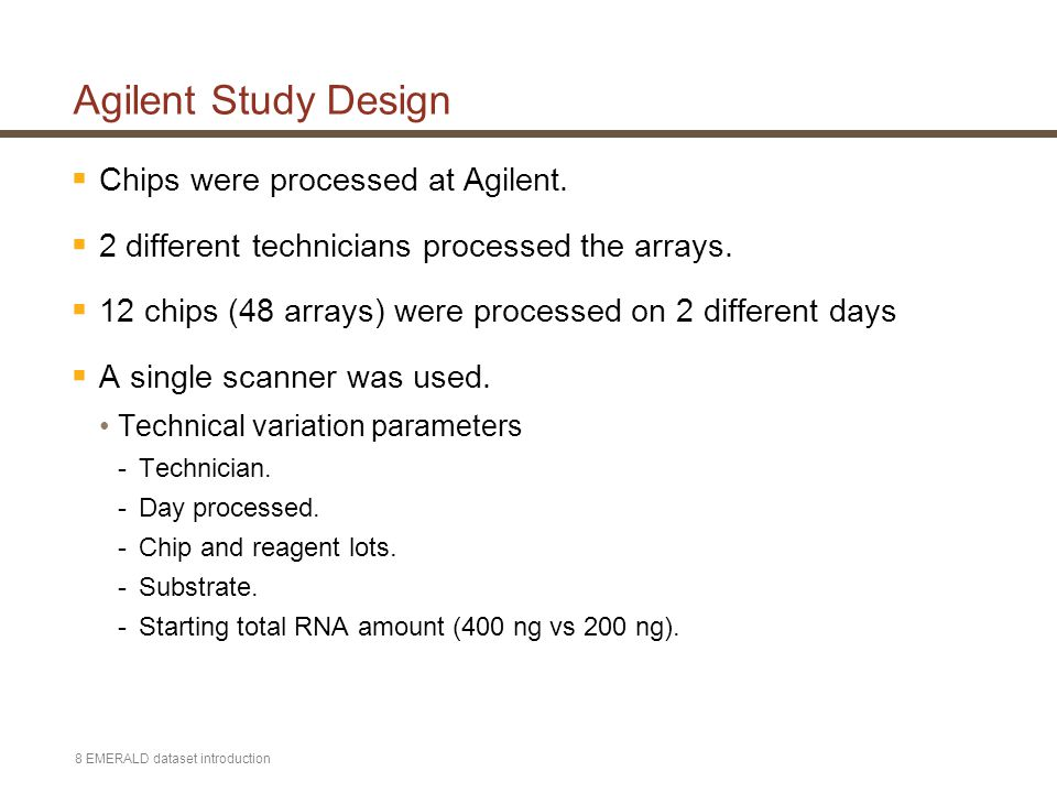 8 EMERALD dataset introduction Agilent Study Design  Chips were processed at Agilent.