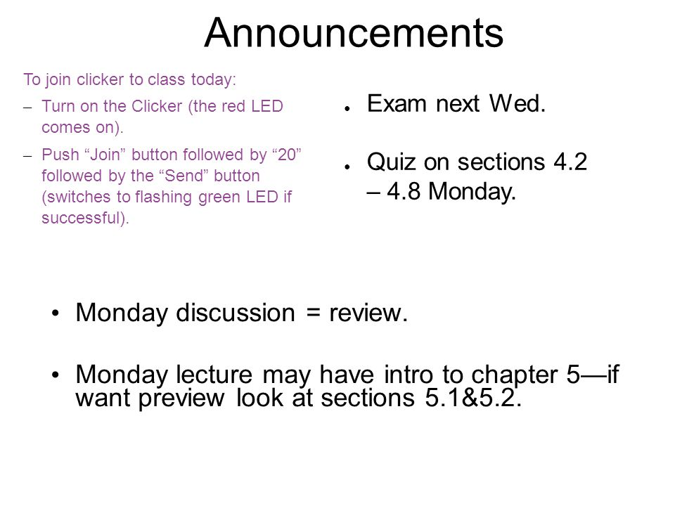 Announcements To join clicker to class today: – Turn on the Clicker (the red LED comes on).