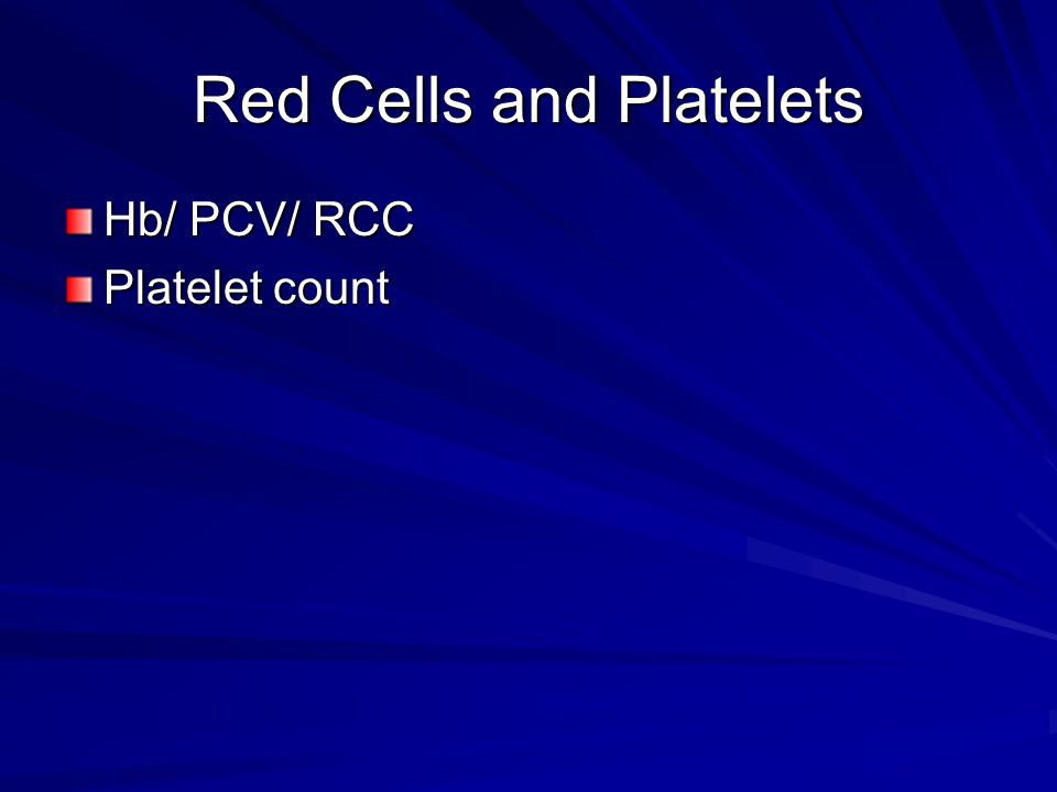 Red Cells and Platelets Hb/ PCV/ RCC Platelet count