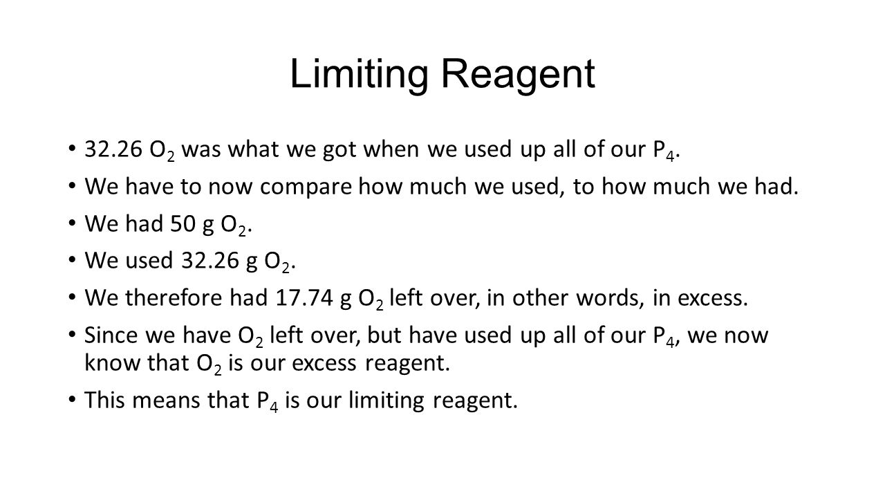 Limiting Reagent 32.26 O 2 was what we got when we used up all of our P 4.
