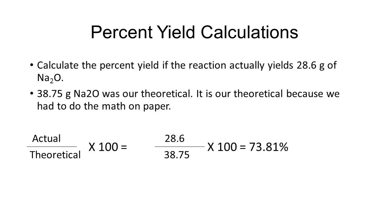 Percent Yield Calculations Calculate the percent yield if the reaction actually yields 28.6 g of Na 2 O.