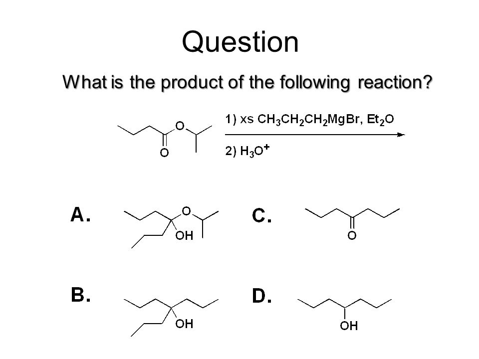 What is the product of the following reaction? Question
