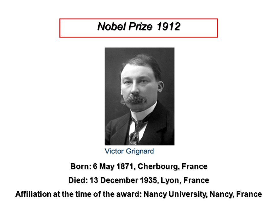 Nobel Prize 1912 Born: 6 May 1871, Cherbourg, France Died: 13 December 1935, Lyon, France Affiliation at the time of the award: Nancy University, Nanc
