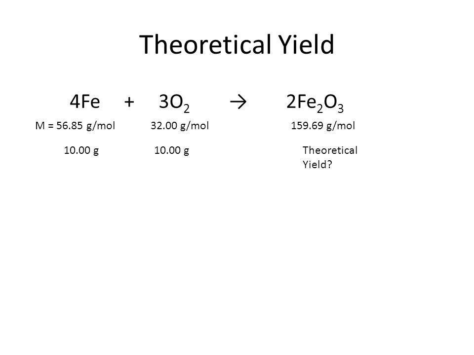 4Fe + 3O 2 → 2Fe 2 O 3 10.00 g Theoretical Yield.