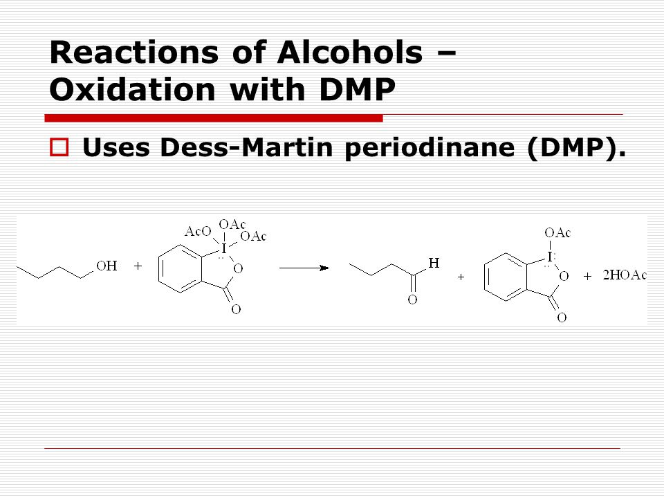 Reactions of Alcohols – Oxidation with DMP  Uses Dess-Martin periodinane (DMP).