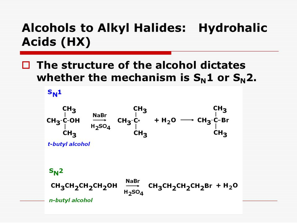 Alcohols to Alkyl Halides: Hydrohalic Acids (HX)  The structure of the alcohol dictates whether the mechanism is S N 1 or S N 2.