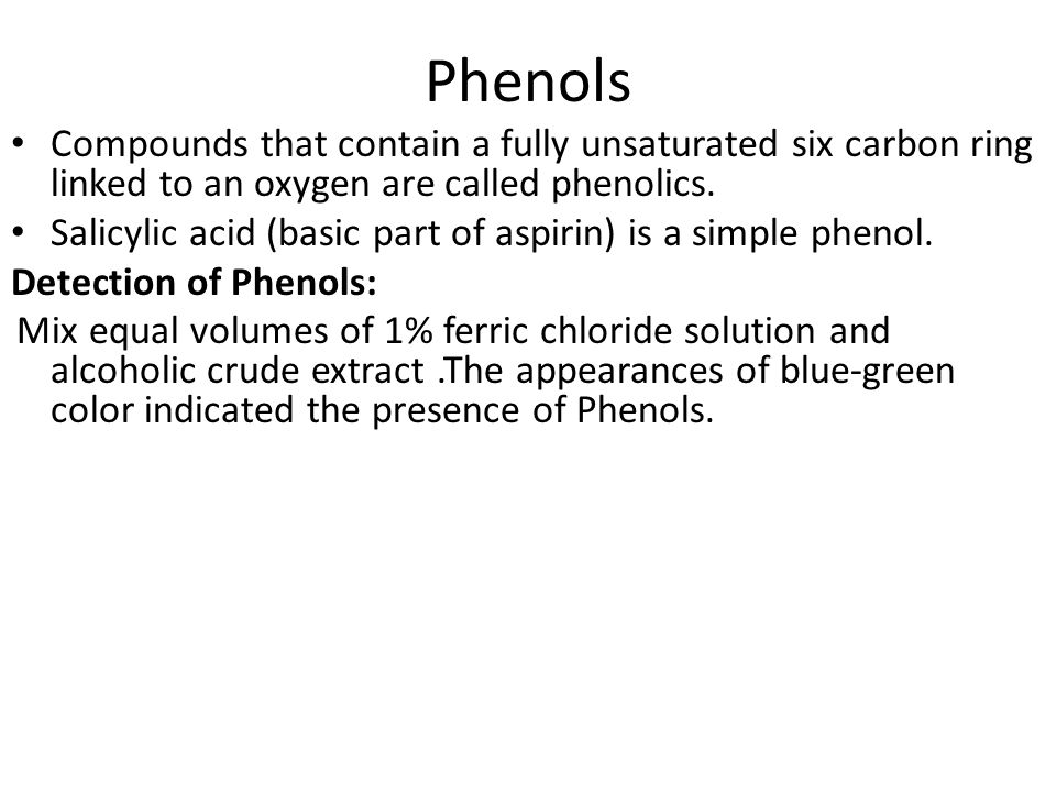 Phenols Compounds that contain a fully unsaturated six carbon ring linked to an oxygen are called phenolics.