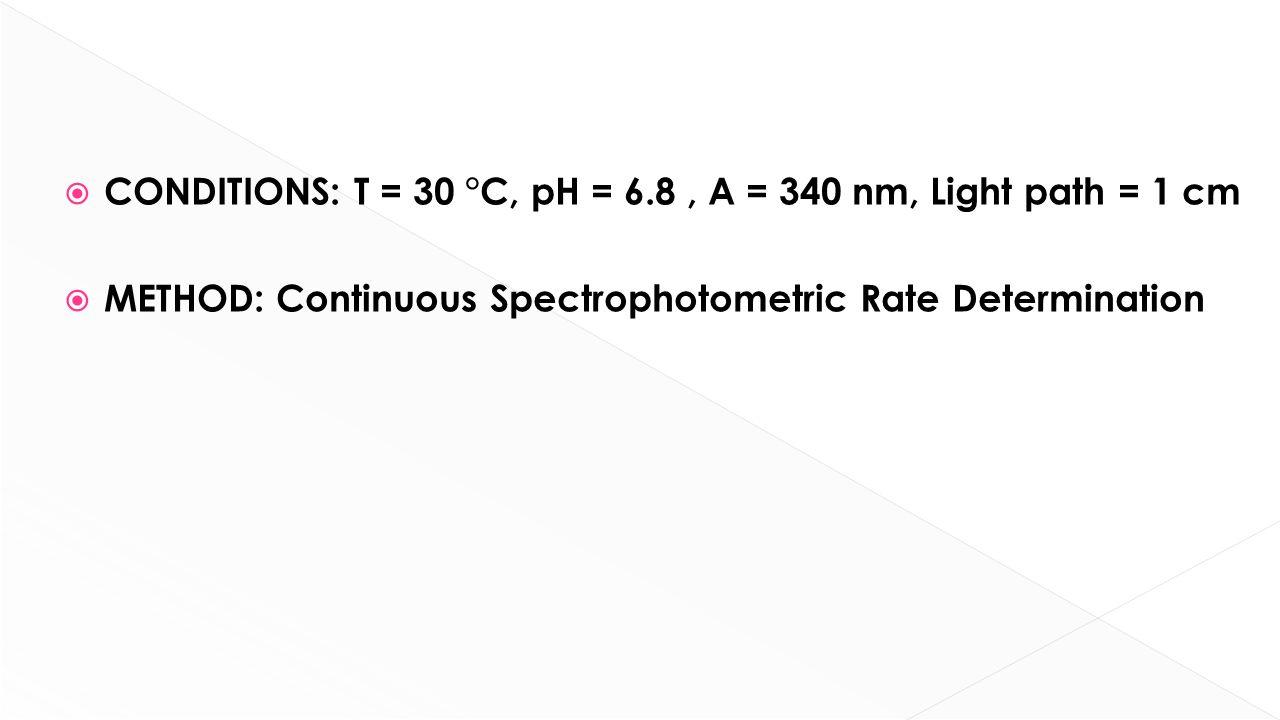  CONDITIONS: T = 30 °C, pH = 6.8, A = 340 nm, Light path = 1 cm  METHOD: Continuous Spectrophotometric Rate Determination