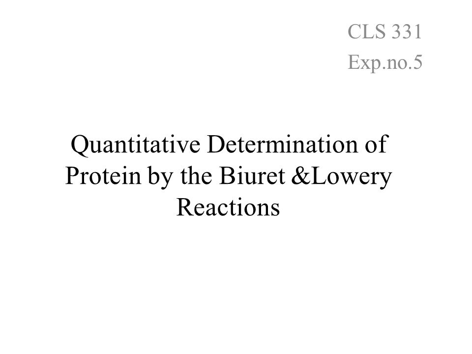 Quantitative Determination of Protein by the Biuret &Lowery Reactions CLS 331 Exp.no.5