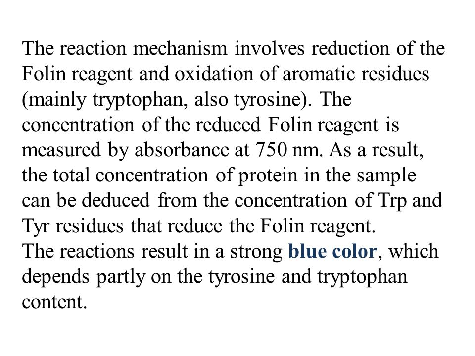 The reaction mechanism involves reduction of the Folin reagent and oxidation of aromatic residues (mainly tryptophan, also tyrosine). The concentratio