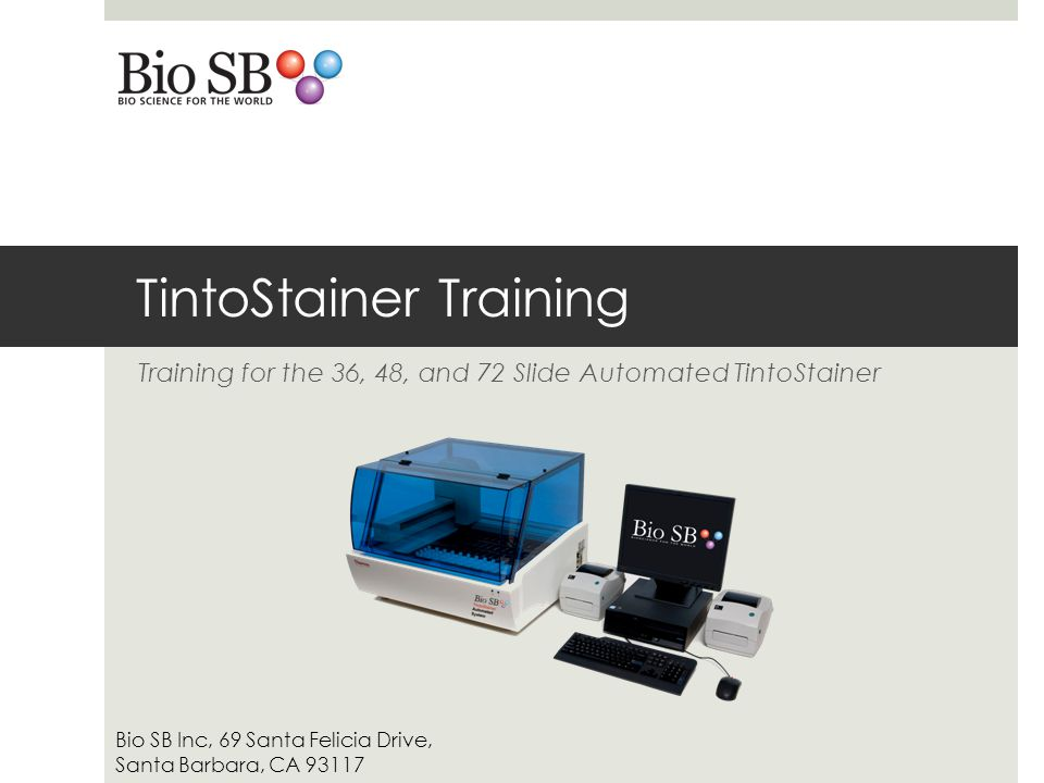 TintoStainer Training Training for the 36, 48, and 72 Slide Automated TintoStainer Bio SB Inc, 69 Santa Felicia Drive, Santa Barbara, CA 93117