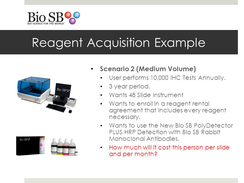 Reagent Acquisition Example Scenario 2 (Medium Volume) User performs 10,000 IHC Tests Annually.