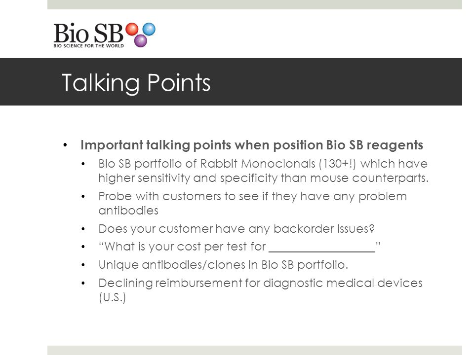 Talking Points Important talking points when position Bio SB reagents Bio SB portfolio of Rabbit Monoclonals (130+!) which have higher sensitivity and specificity than mouse counterparts.