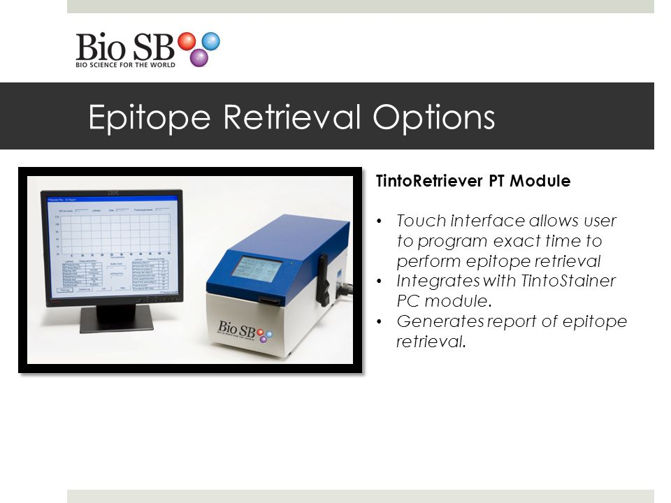 Epitope Retrieval Options TintoRetriever PT Module Touch interface allows user to program exact time to perform epitope retrieval Integrates with TintoStainer PC module.