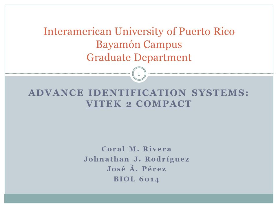 ADVANCE IDENTIFICATION SYSTEMS: VITEK 2 COMPACT Interamerican University of Puerto Rico Bayamón Campus Graduate Department Coral M.