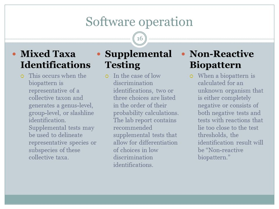 Software operation 16 Mixed Taxa Identifications  This occurs when the biopattern is representative of a collective taxon and generates a genus-level, group-level, or slashline identification.