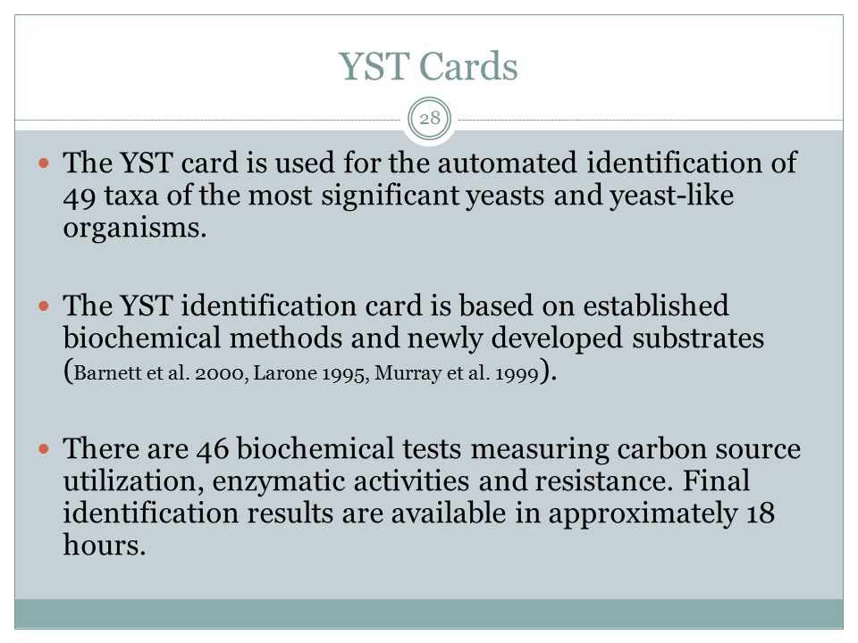 YST Cards 28 The YST card is used for the automated identification of 49 taxa of the most significant yeasts and yeast-like organisms. The YST identif