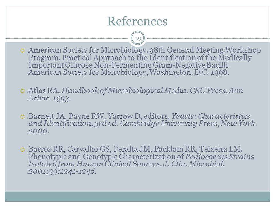References 39  American Society for Microbiology. 98th General Meeting Workshop Program. Practical Approach to the Identification of the Medically Im
