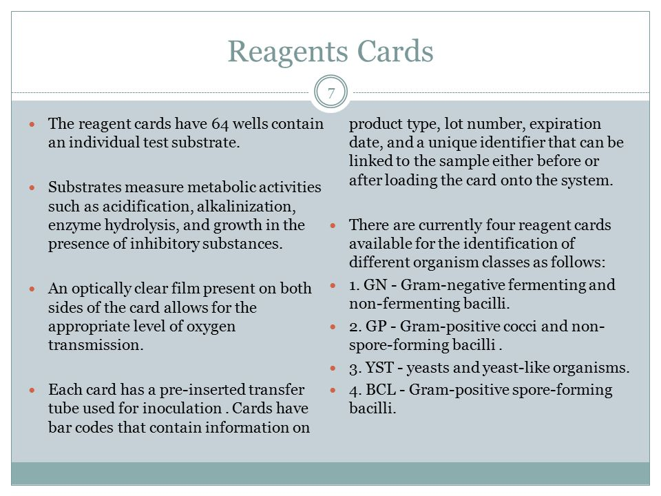 Reagents Cards 7 The reagent cards have 64 wells contain an individual test substrate. Substrates measure metabolic activities such as acidification,