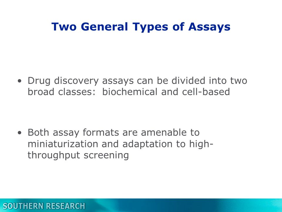 Two General Types of Assays Drug discovery assays can be divided into two broad classes: biochemical and cell-based Both assay formats are amenable to miniaturization and adaptation to high- throughput screening