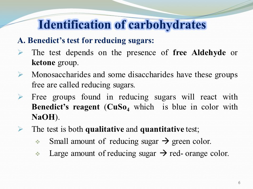 A. Benedict's test for reducing sugars:  The test depends on the presence of free Aldehyde or ketone group.  Monosaccharides and some disaccharides