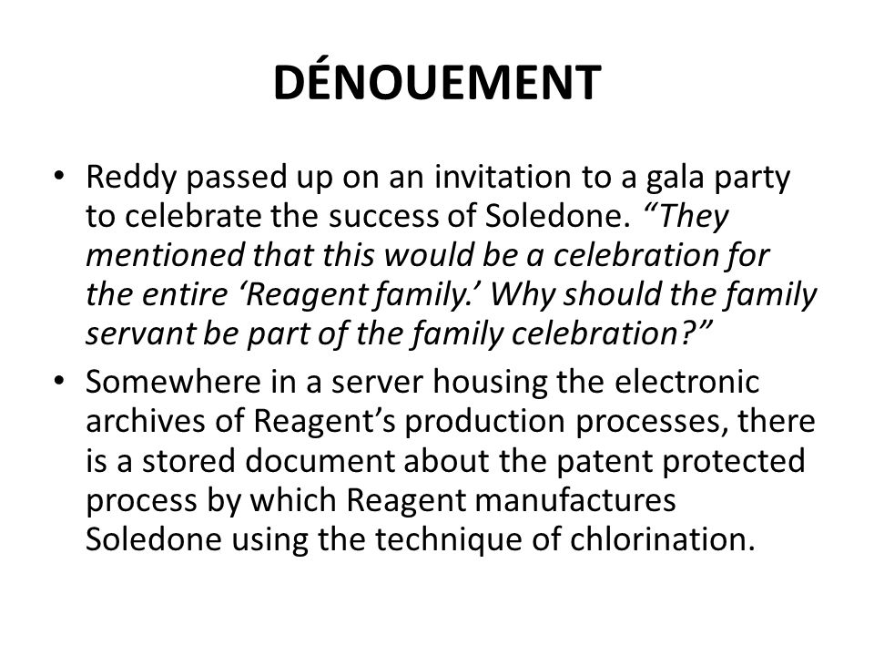 "DÉNOUEMENT Reddy passed up on an invitation to a gala party to celebrate the success of Soledone. ""They mentioned that this would be a celebration for"