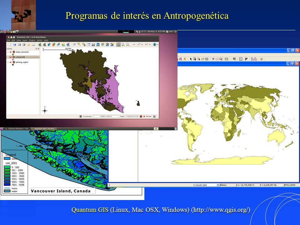 Programas de interés en Antropogenética Quantum GIS (Linux, Mac OSX, Windows) (http://www.qgis.org/)