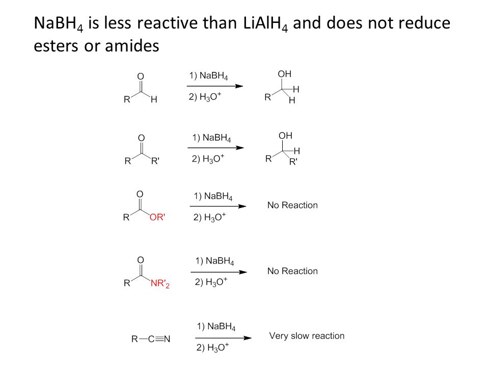 NaBH 4 is less reactive than LiAlH 4 and does not reduce esters or amides