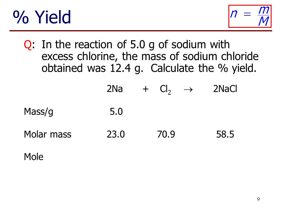 10 % Yield Q:In the reaction of 5.0 g of sodium with excess chlorine, the mass of sodium chloride obtained was 12.4 g.