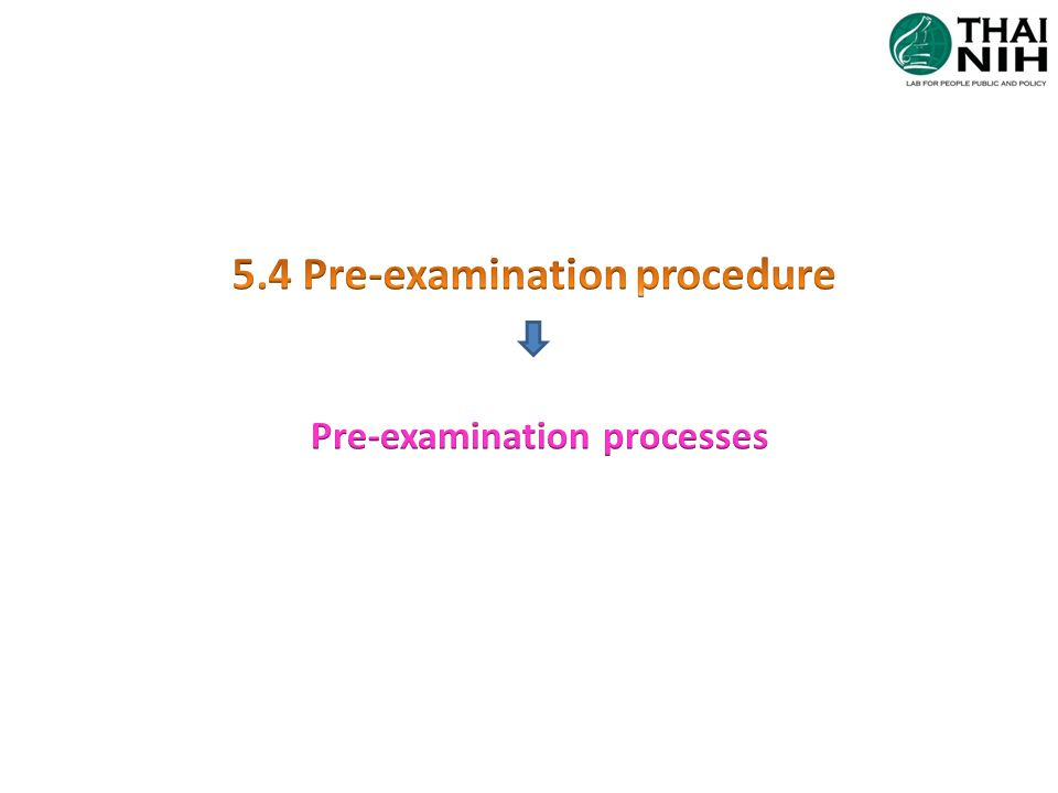 5.4Pre-exam processes Sig editorial 5.4.1 general 5.4.2 info for patients and users 5.4.3 request form info 5.4.4 primary sample collection and handling 5.4.5 Sample transportation 5.4.6 Sample reception 5.4.7 Pre-exam handling, preparation and storage