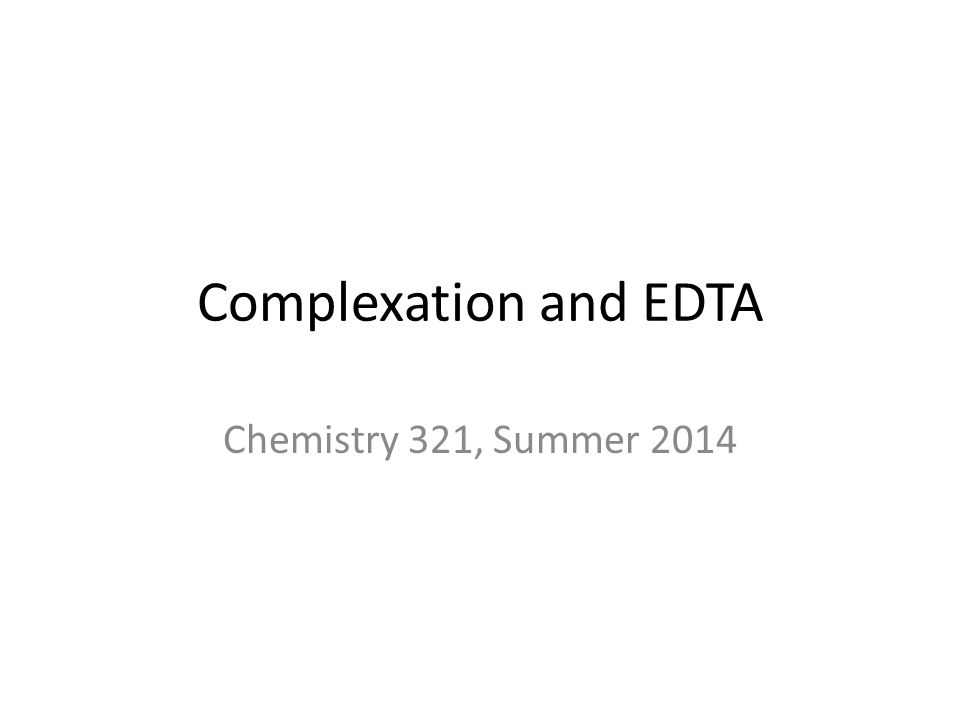 Complexation and EDTA Chemistry 321, Summer 2014