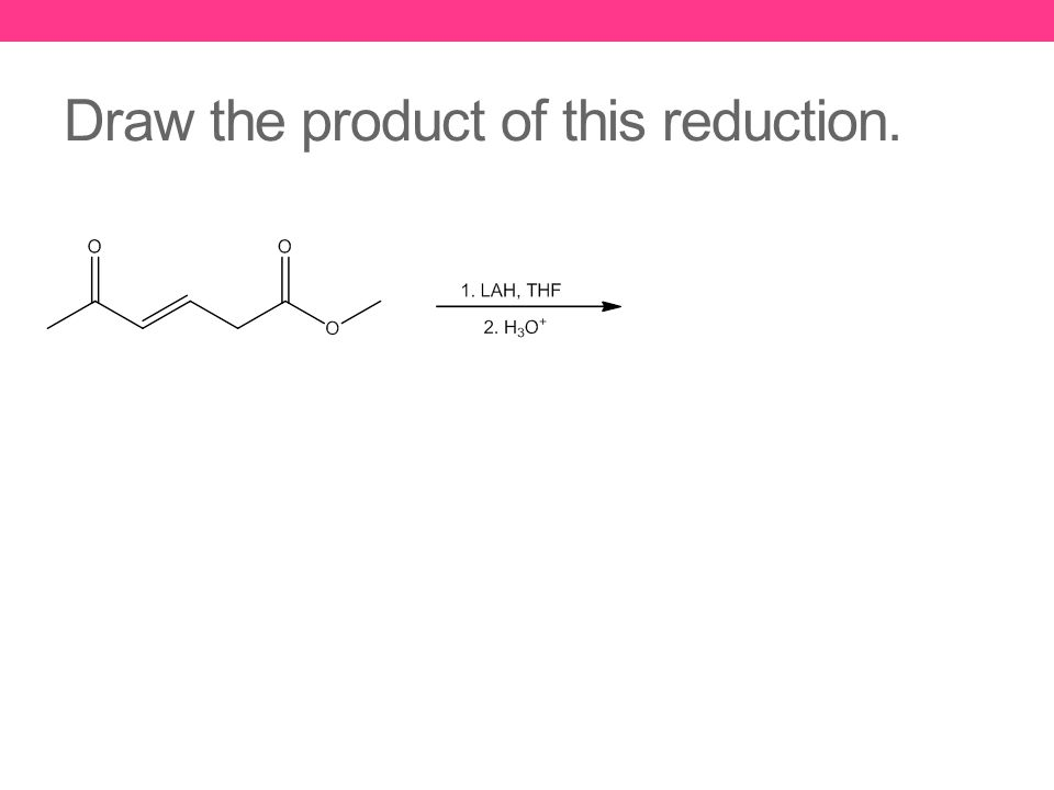 Draw the product of this reduction.
